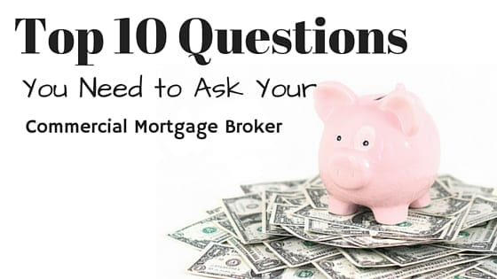 Top 10 Questions You Need to Ask Your Commercial Mortgage Broker