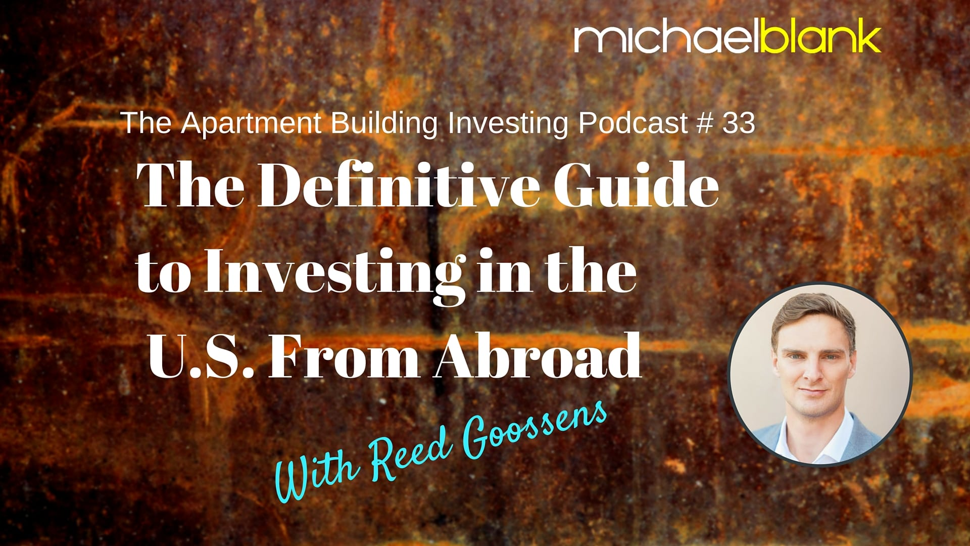 MB 033: The Definitive Guide to Investing in the U.S. From Abroad With Reed Goossens