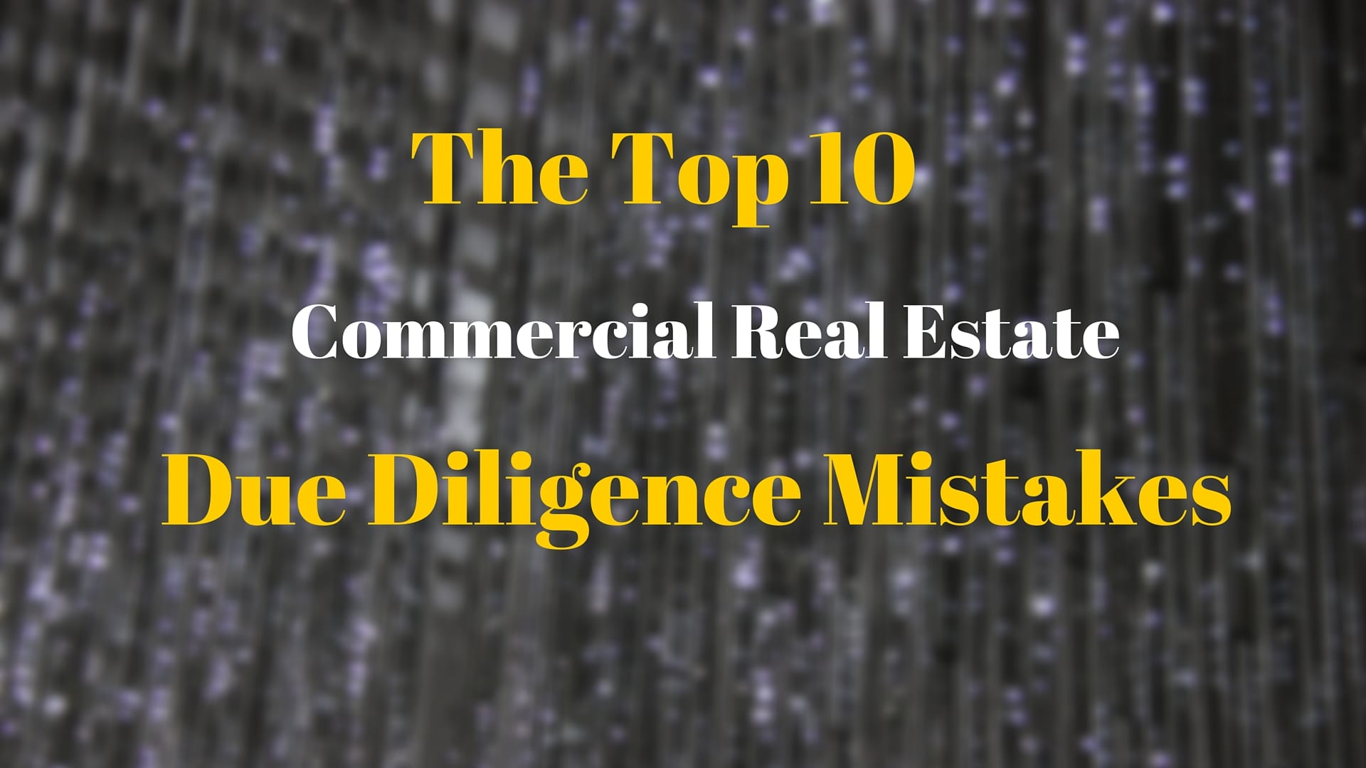 The Top 10 Commercial Real Estate Due Diligence Mistakes