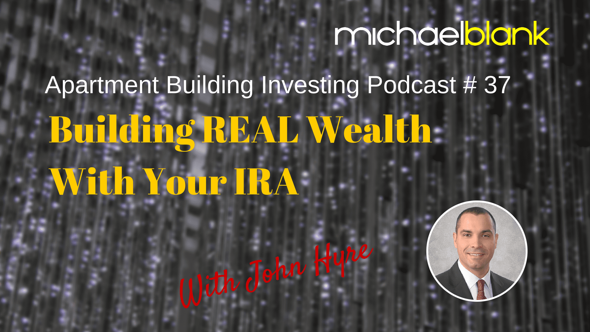 MB 037: Building Real Wealth with your IRA (With John Hyre)