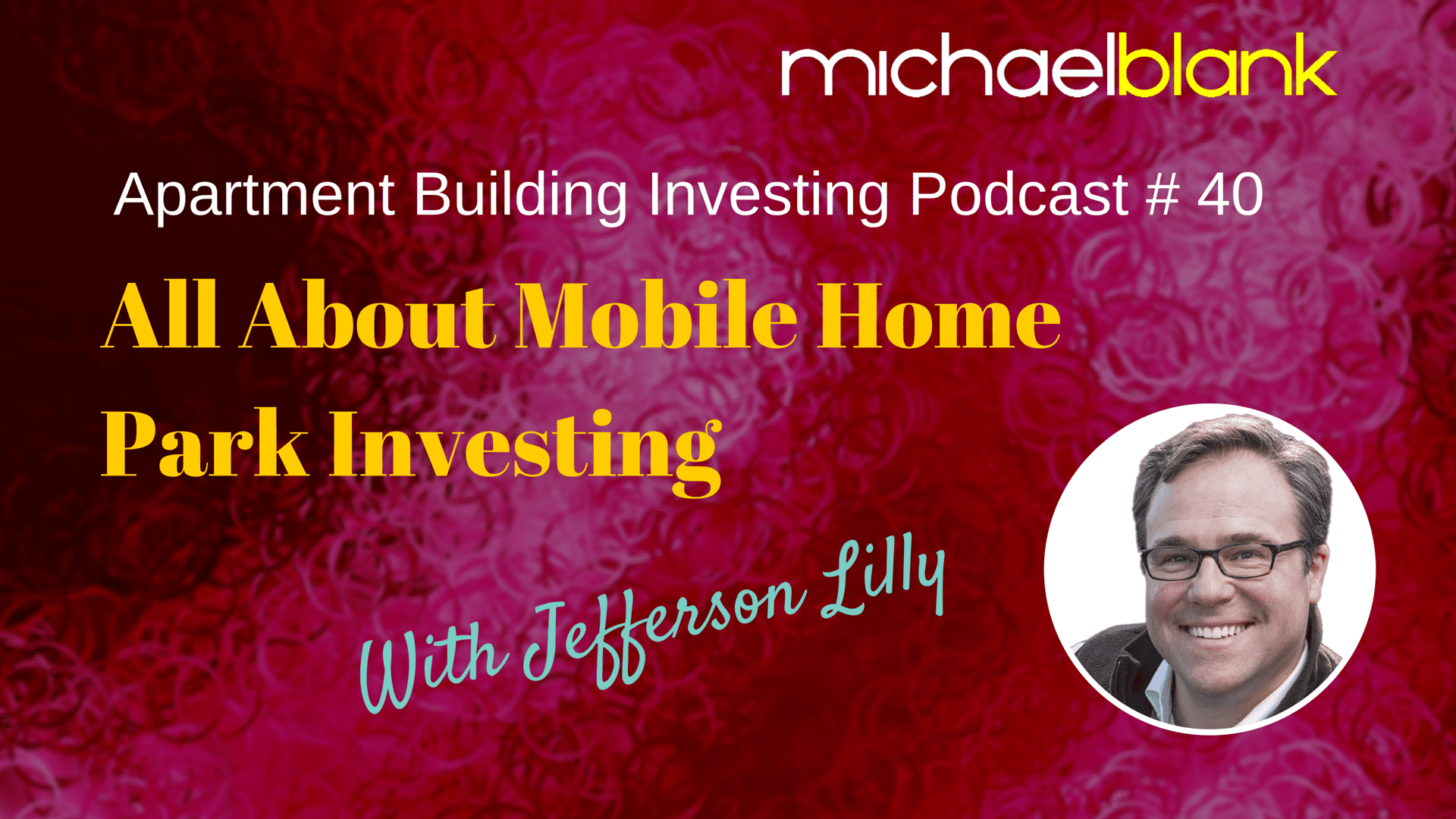 MB 040: All About Mobile Home Park Investing – With Jefferson Lilly