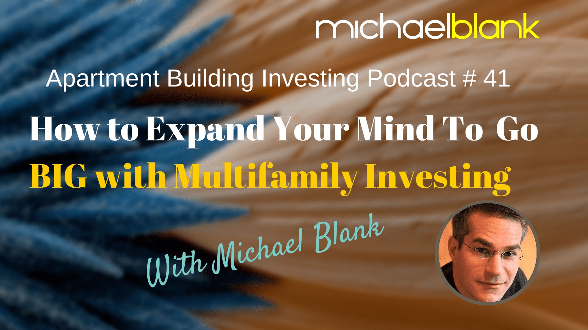 MB 041: How to Expand Your Mind To Go BIG with Multifamily Investing
