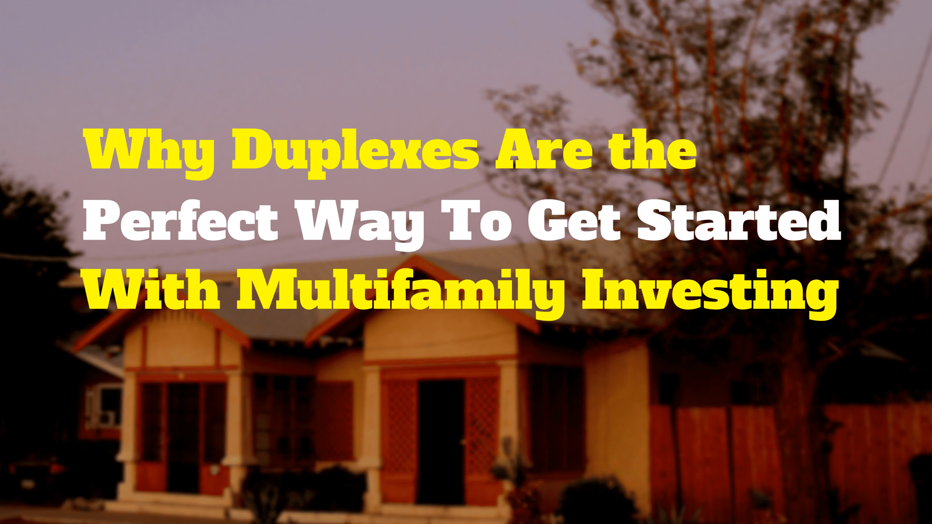 Why Duplexes Are the Perfect Way To Get Started With Multifamily Investing