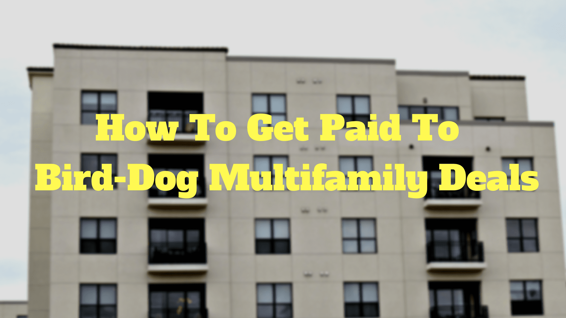 How To Get Paid To Bird-Dog Multifamily Deals