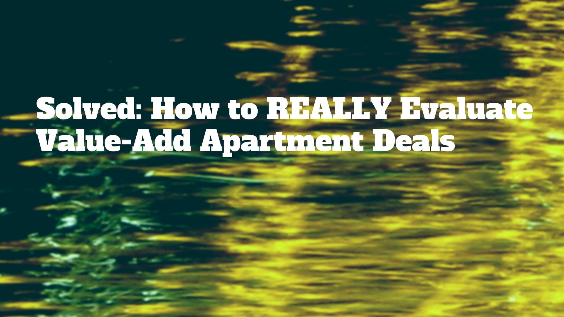 Solved: How to REALLY Evaluate Value-Add Apartment Deals