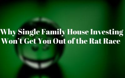 Why Single Family House Investing Won't Get You Out of the Rat Race