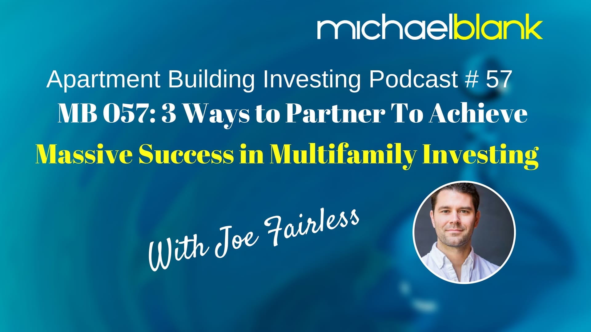 MB 057: 3 Ways to Partner To Achieve Massive Success in Multifamily Investing – With Joe Fairless