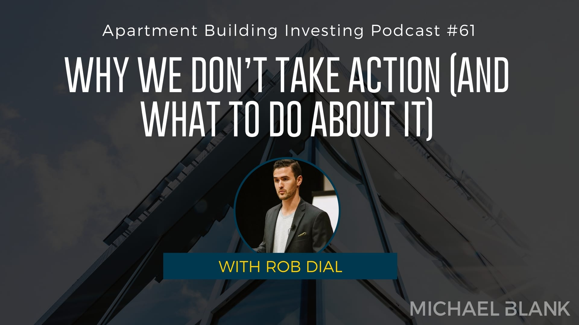 MB 061: Why We Don't Take Action (And What to Do About It) – With Rob Dial
