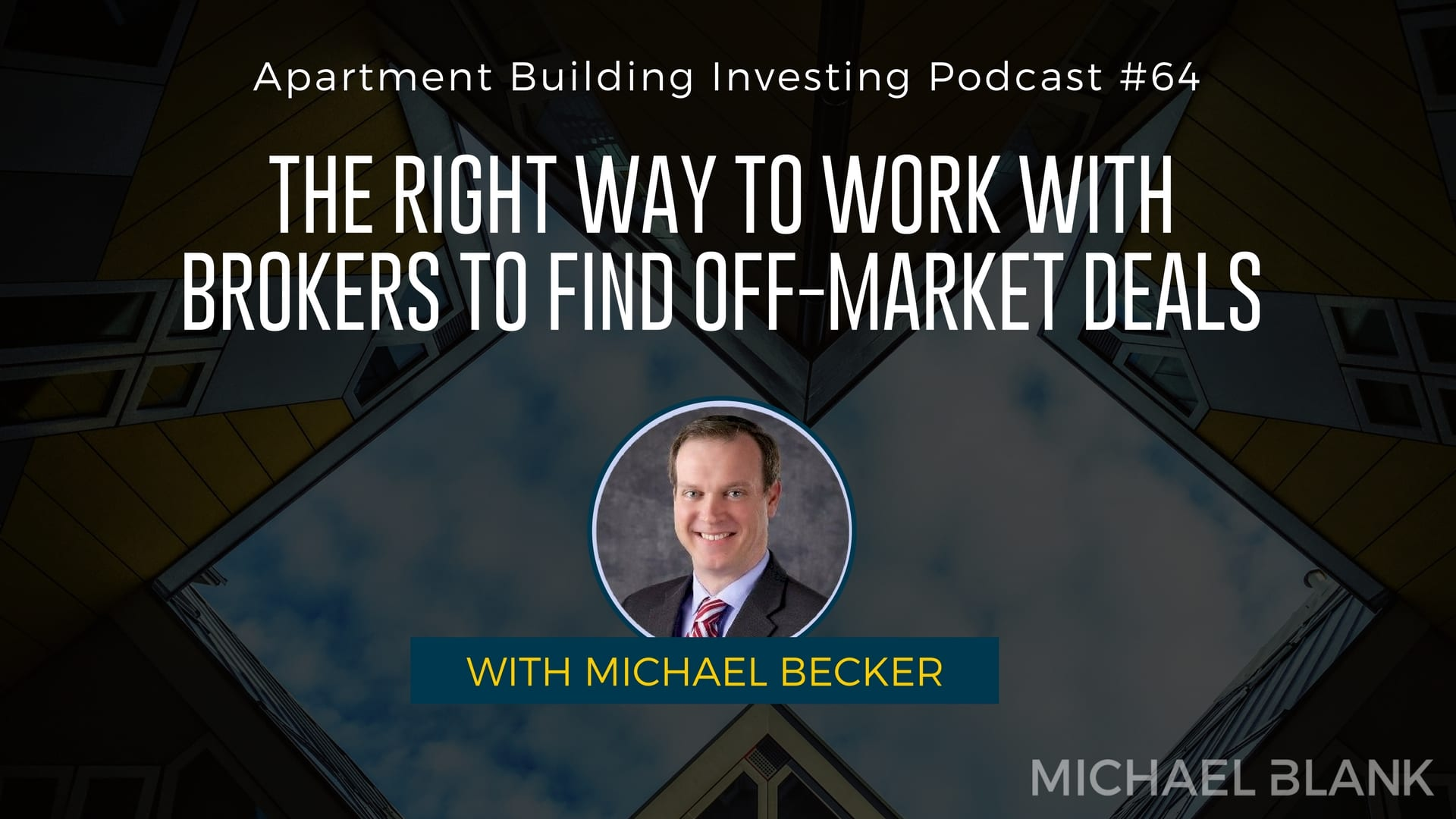 MB 064: The Right Way to Work with Brokers to Find Off-Market Deals – With Michael Becker