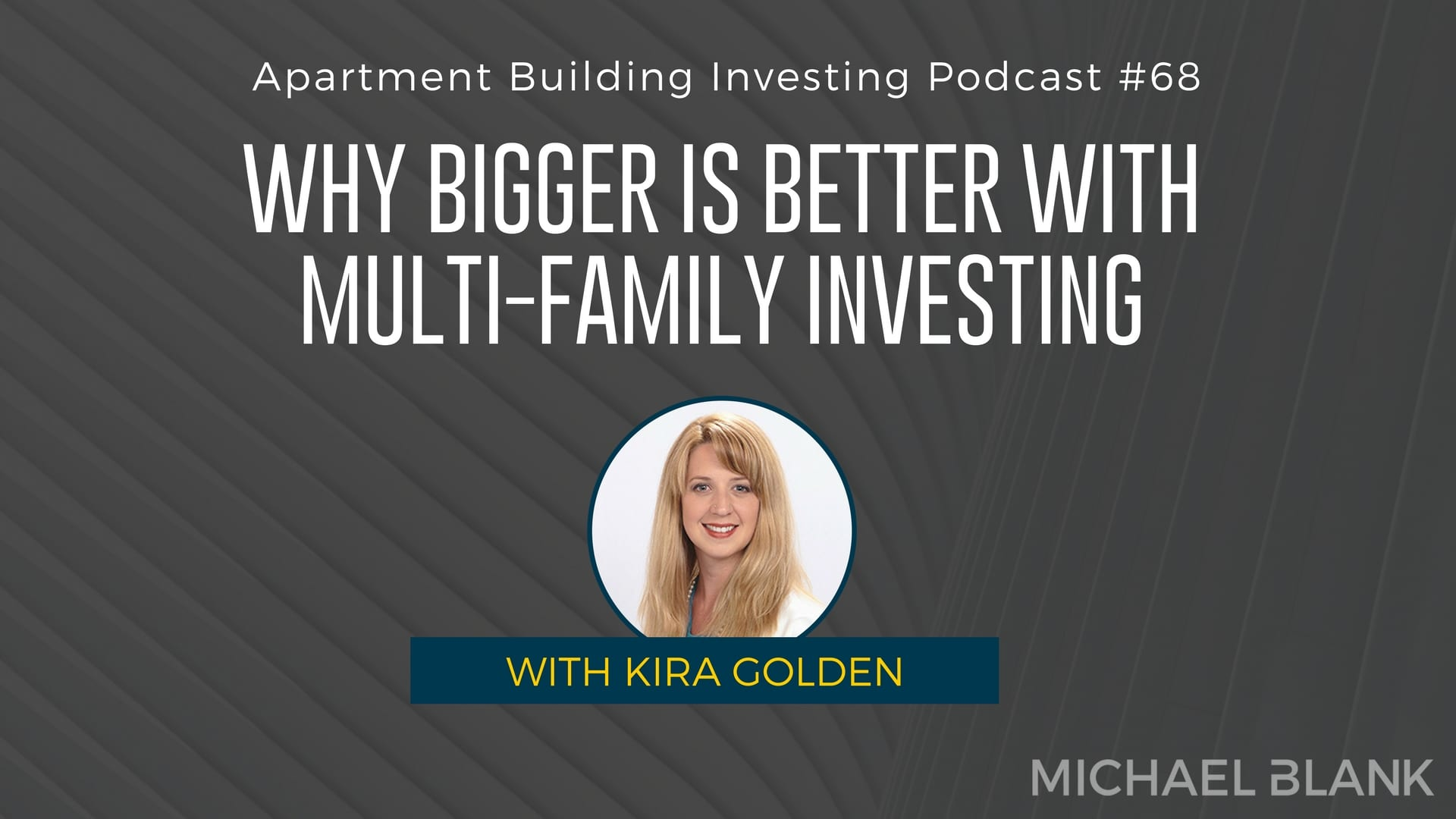 MB 068: Why Bigger is Better with Multi-Family Investing – With Kira Golden