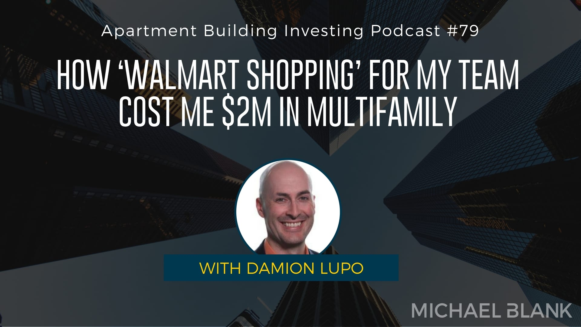 MB 079: How 'Walmart Shopping' for My Team Cost Me $2M in Multifamily – With Damion Lupo