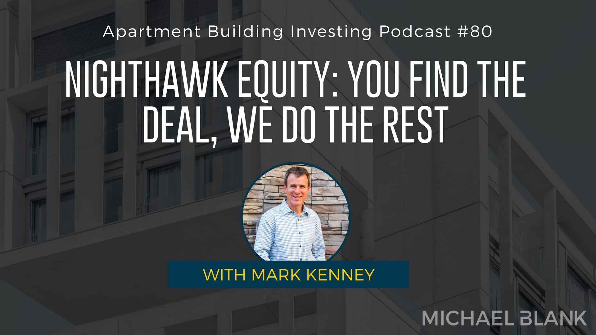 MB 080: Nighthawk Equity: You Find the Deal, We Do The Rest – With Mark Kenney