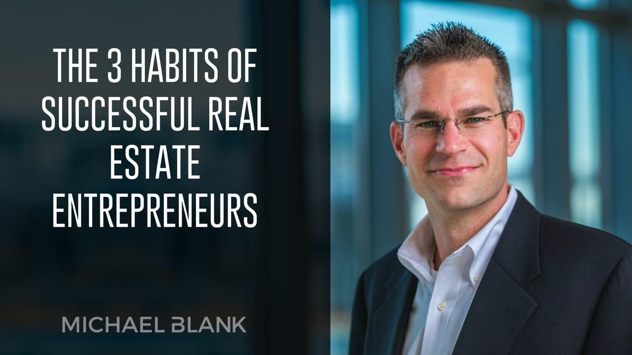The 3 Habits of Successful Real Estate Entrepreneurs