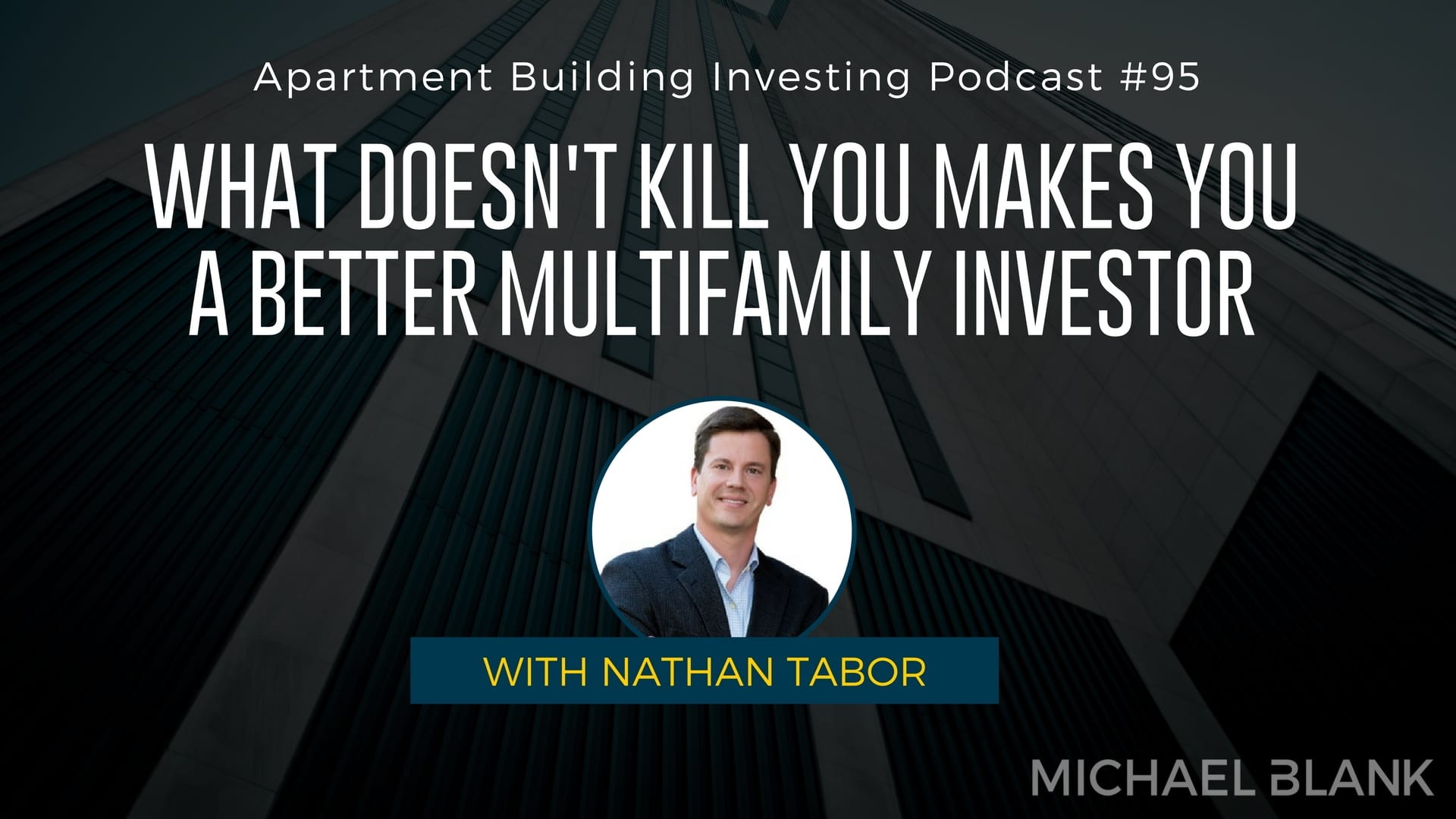 MB 095: What Doesn't Kill You Makes You a Better Multifamily Investor With Nathan Tabor
