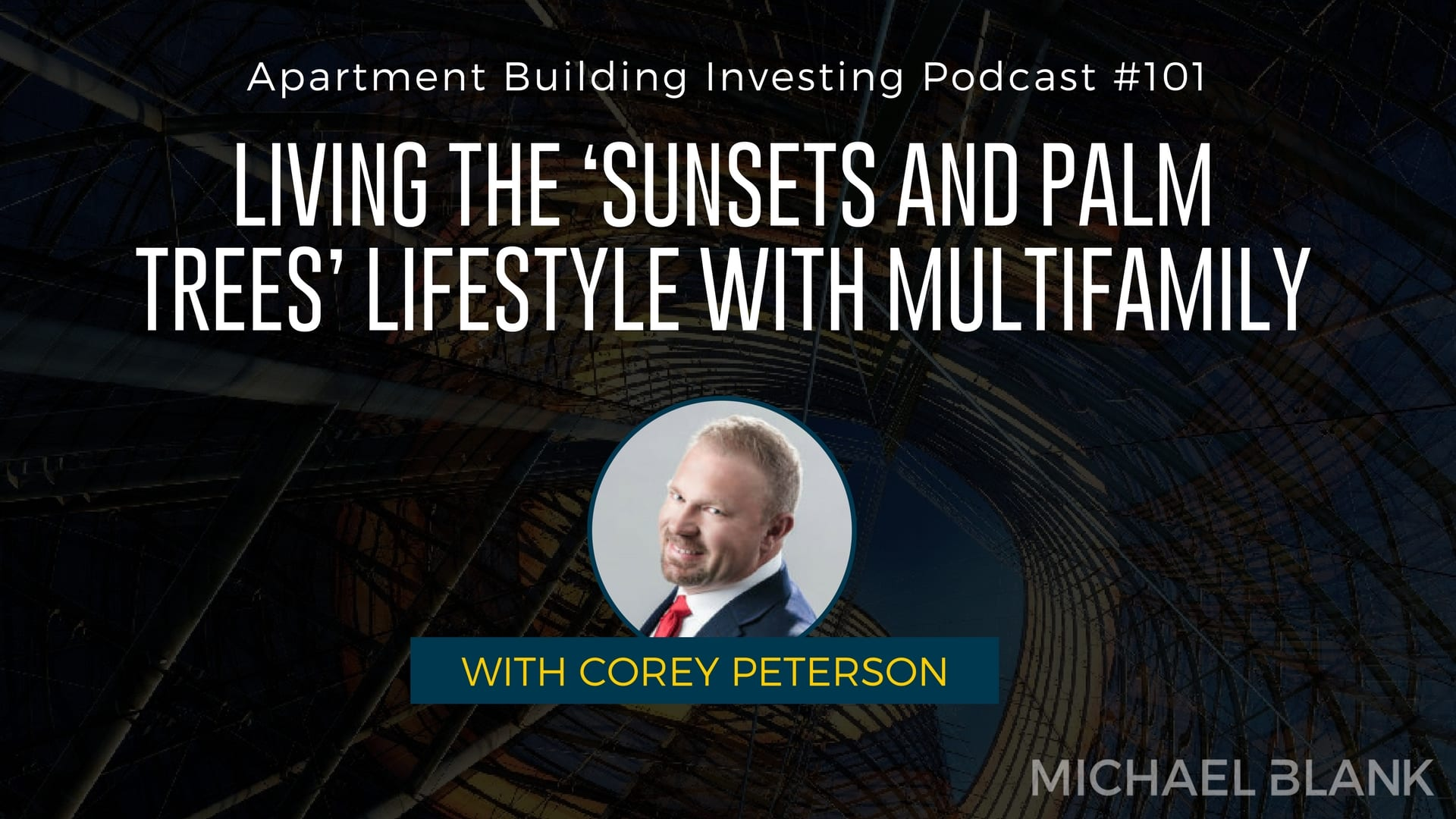 MB 101: Living the 'Sunsets and Palm Trees' Lifestyle with Multifamily – With Corey Peterson