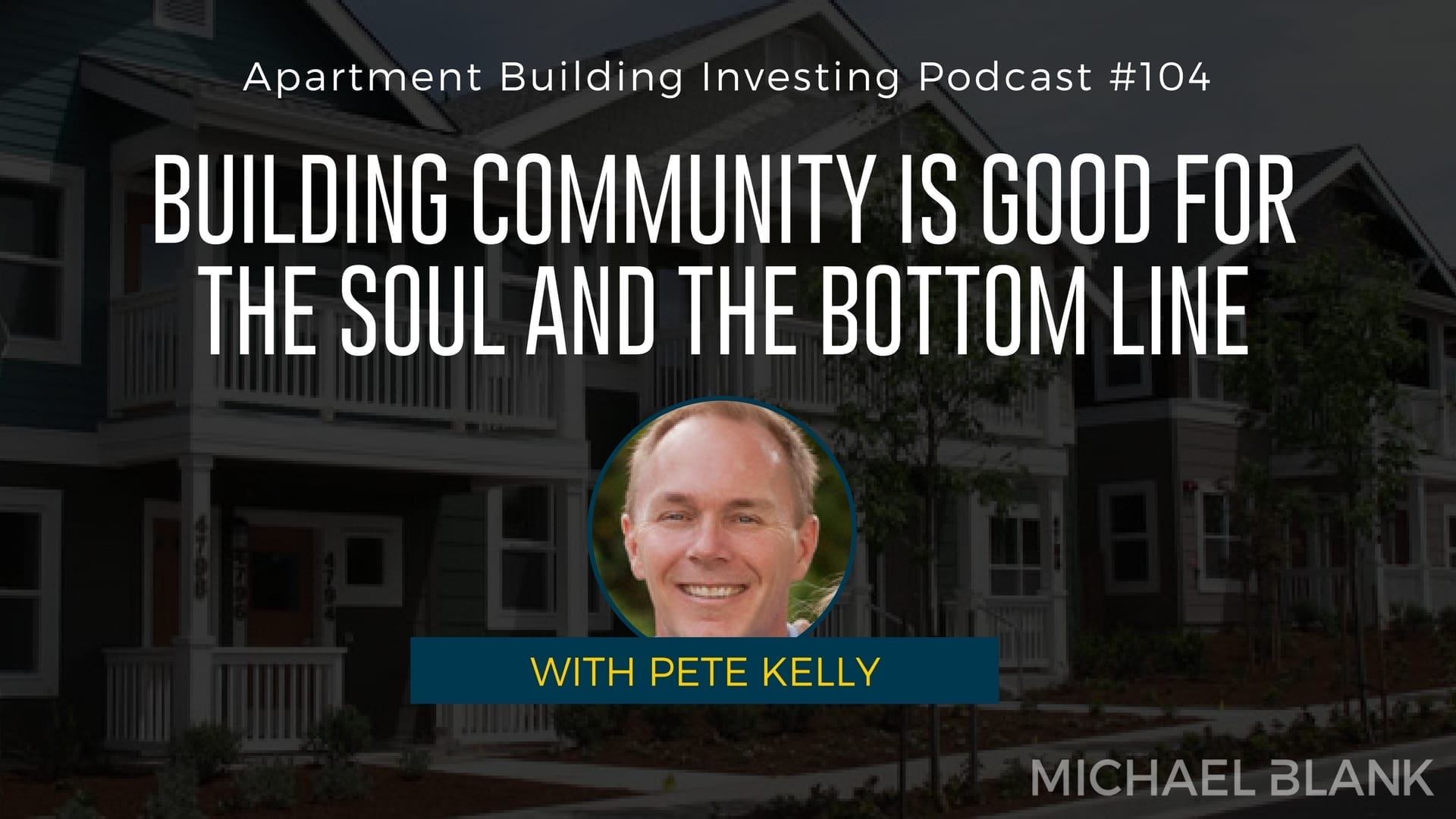MB 104: Building Community is Good for the Soul AND the Bottom Line – With Pete Kelly