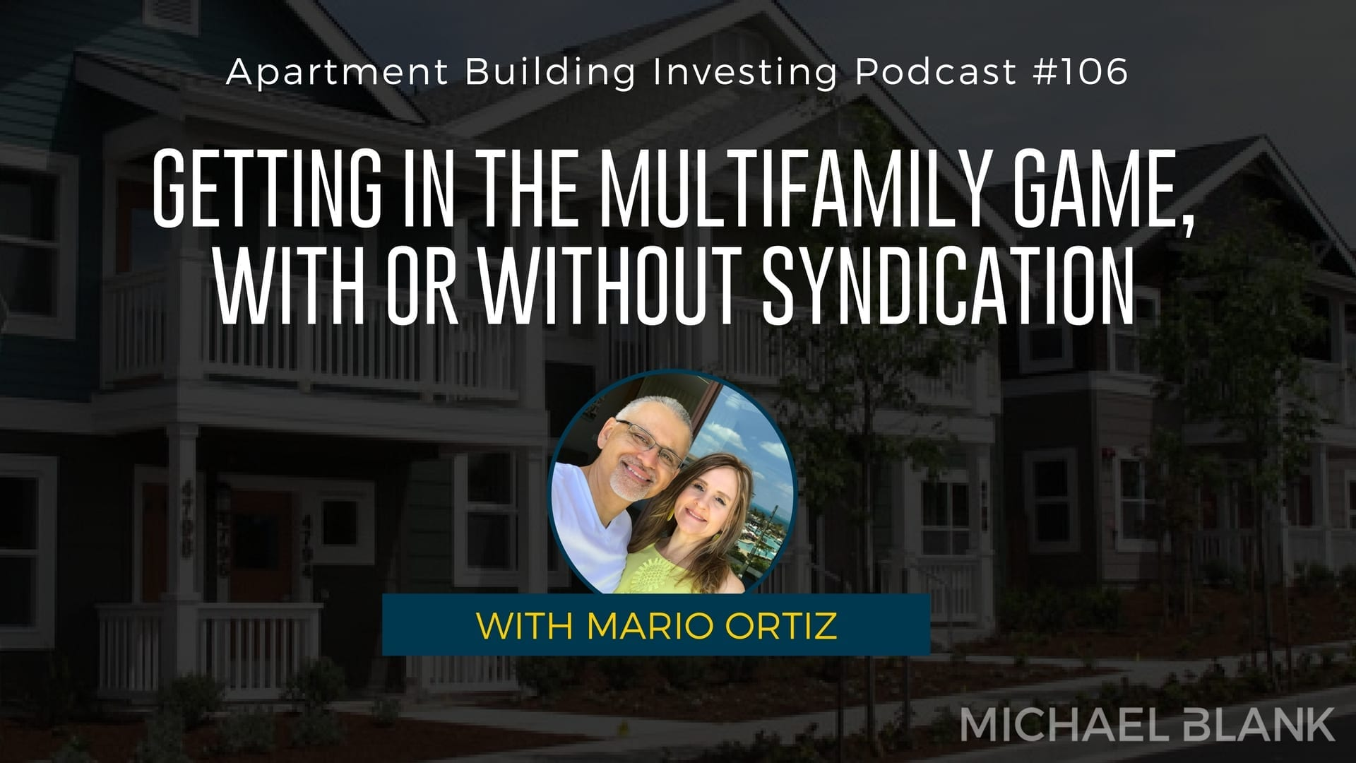 MB 106: Getting in the Multifamily Game, With or Without Syndication – With Mario Ortiz