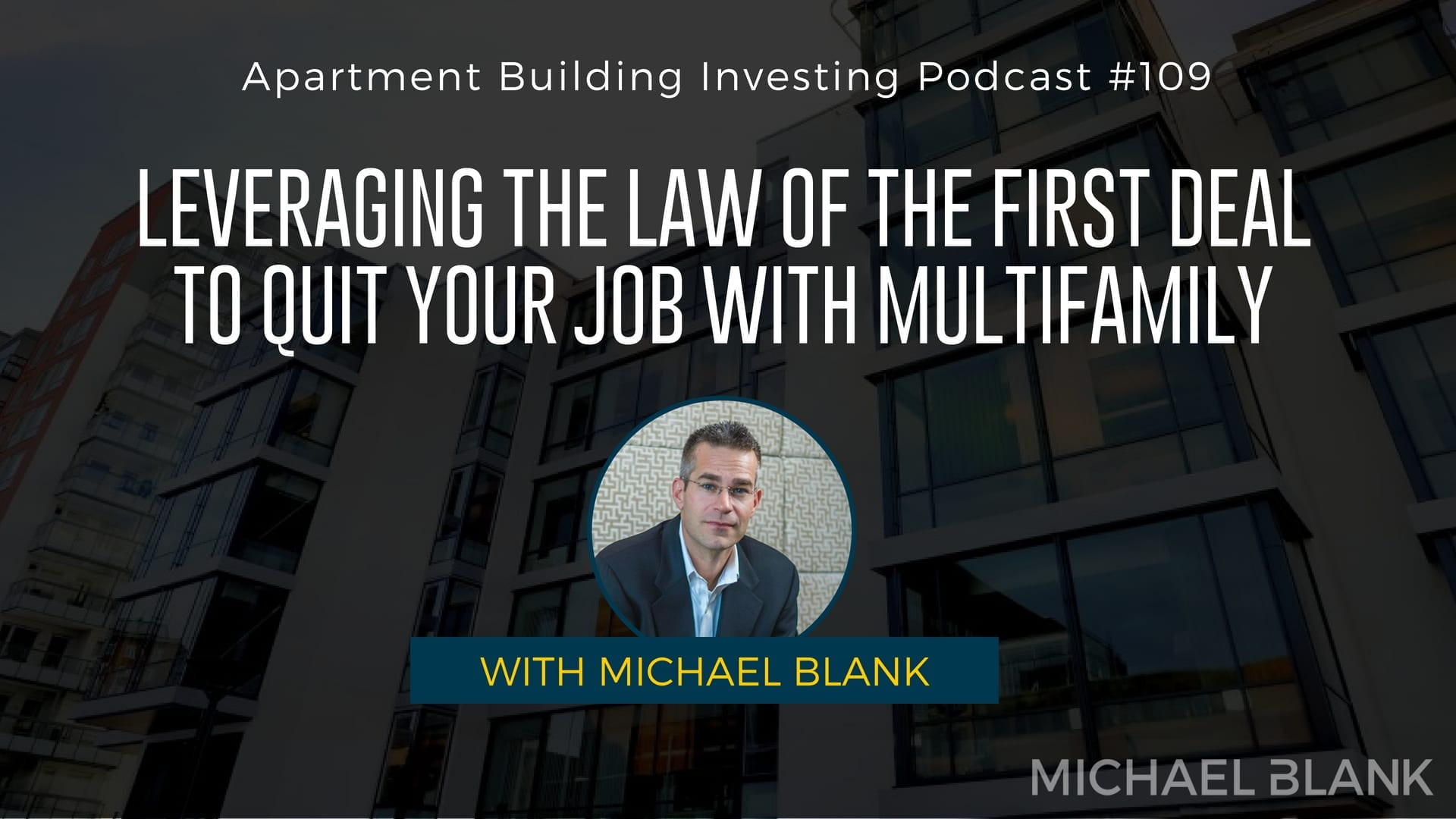 MB 109: Leveraging the Law of the First Deal to Quit Your Job with Multifamily – with Michael Blank