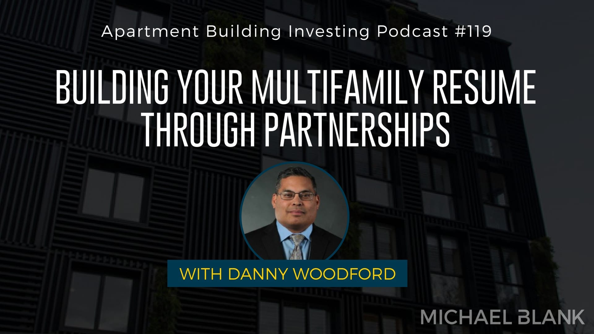 MB 119: Building Your Multifamily Resume Through Partnerships – With Danny Woodford