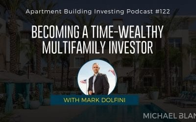 MB 122: Becoming a Time-Wealthy Multifamily Investor – With Mark Dolfini