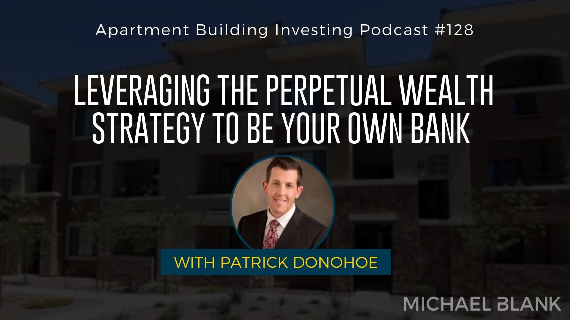 MB 128: Leveraging the Perpetual Wealth Strategy to Be Your Own Bank – With Patrick Donohoe