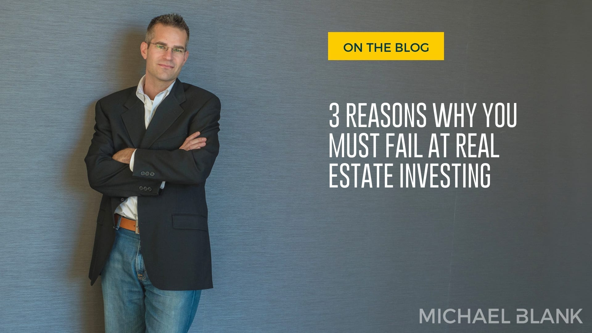 3 Reasons Why You MUST Fail At Real Estate Investing