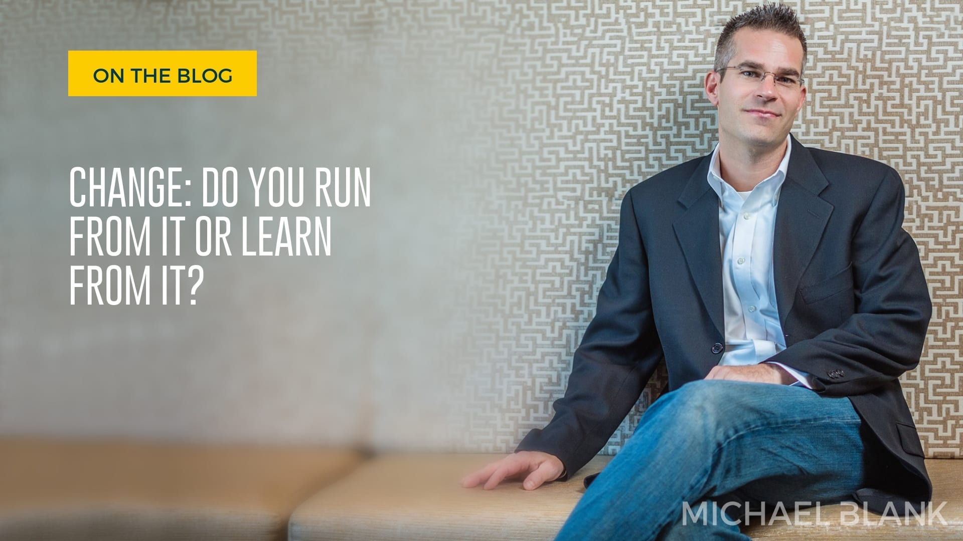 Change: Do You Run from It Or Learn from It?