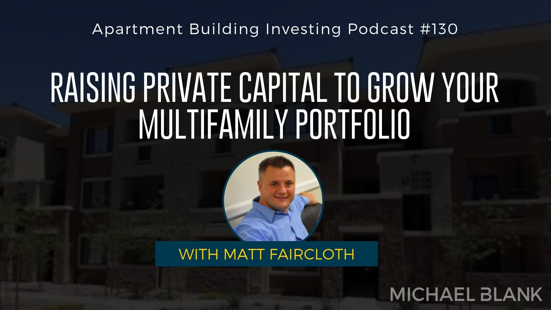 MB 130: Raising Private Capital to Grow Your Multifamily Portfolio – With Matt Faircloth