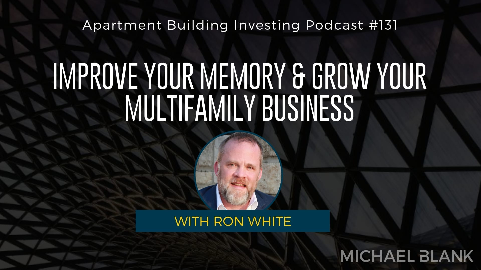MB 131: Improve Your Memory & Grow Your Multifamily Business – With Ron White