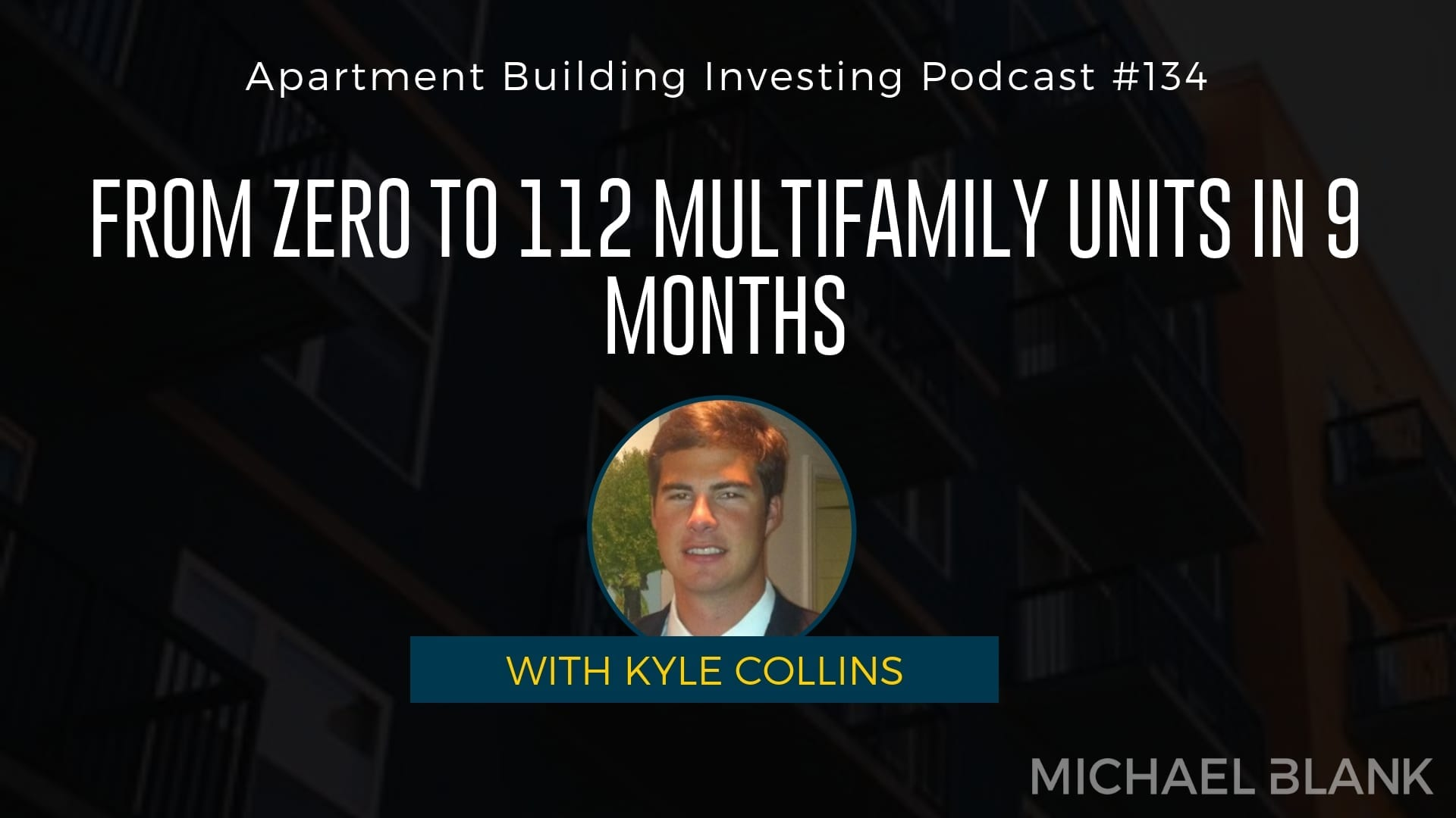 MB 134: From Zero to 112 Multifamily Units in 9 Months – With Kyle Collins