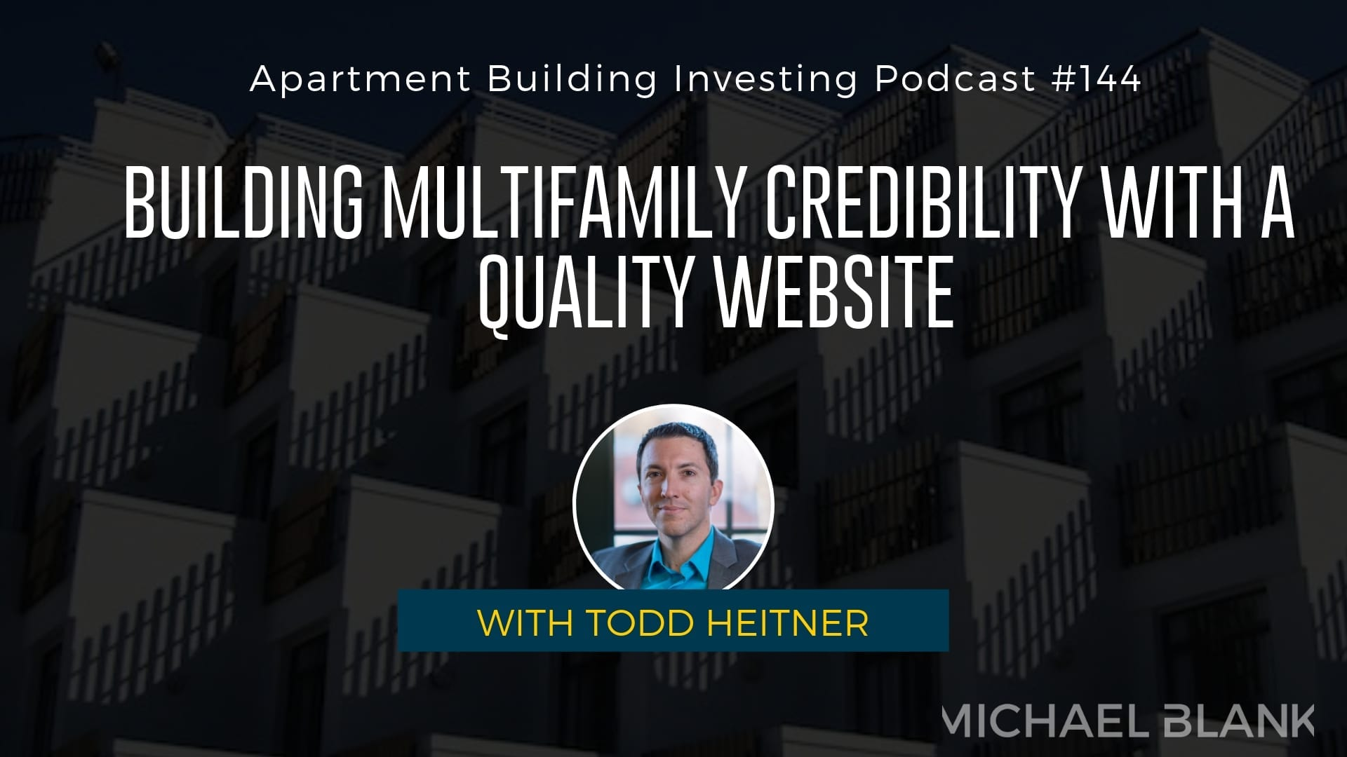 MB 144: Building Multifamily Credibility with a Quality Website – With Todd Heitner