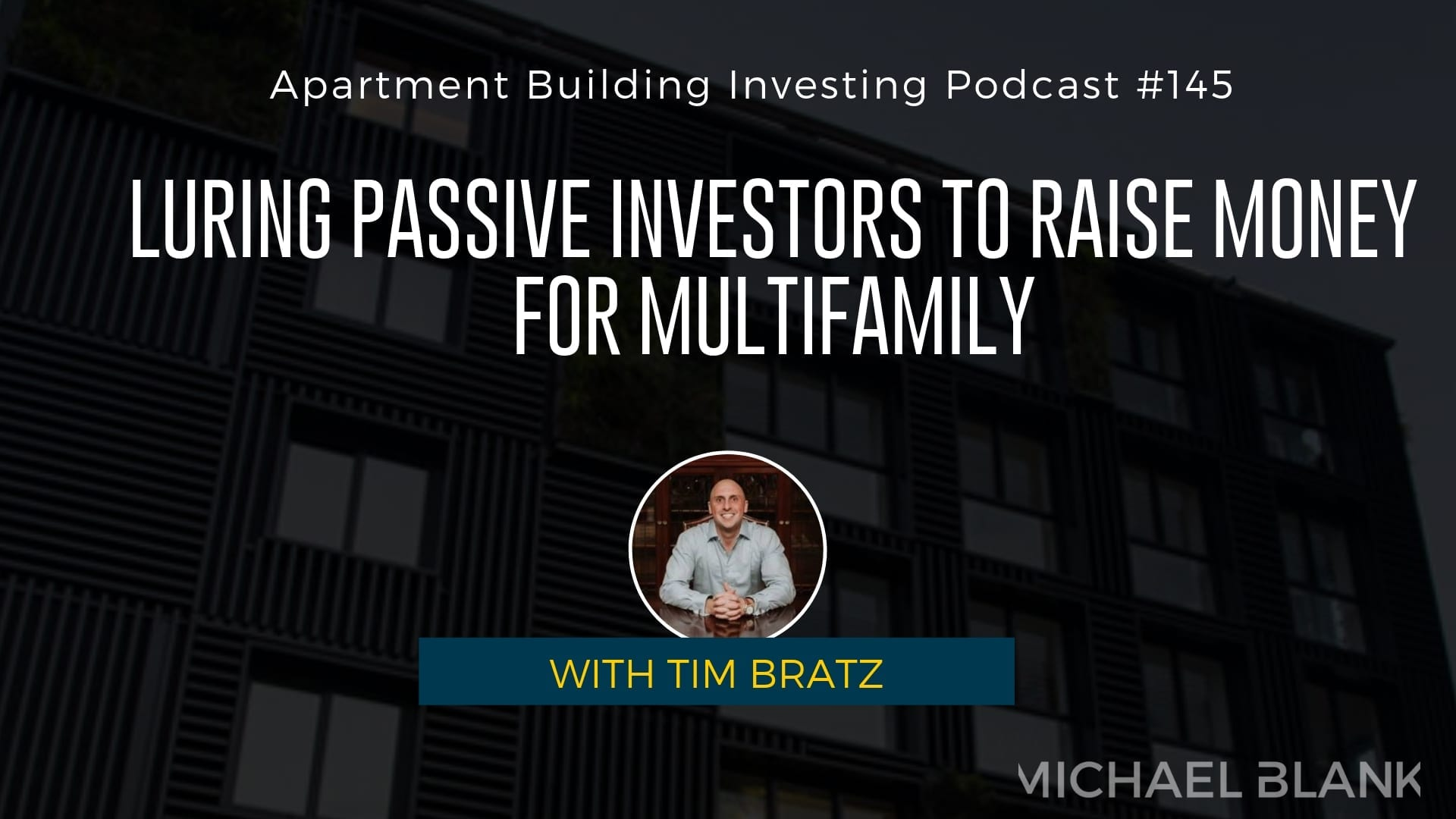 MB 145: Luring Passive Investors to Raise Money for Multifamily – With Tim Bratz