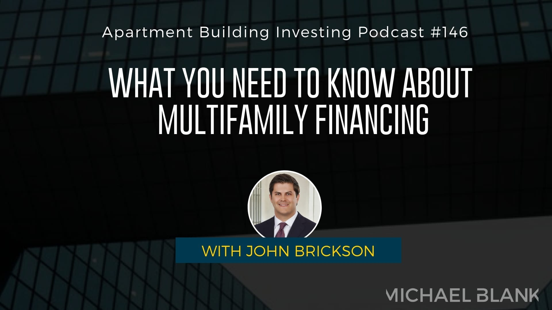 MB 146: What You Need to Know About Multifamily Financing – With John Brickson