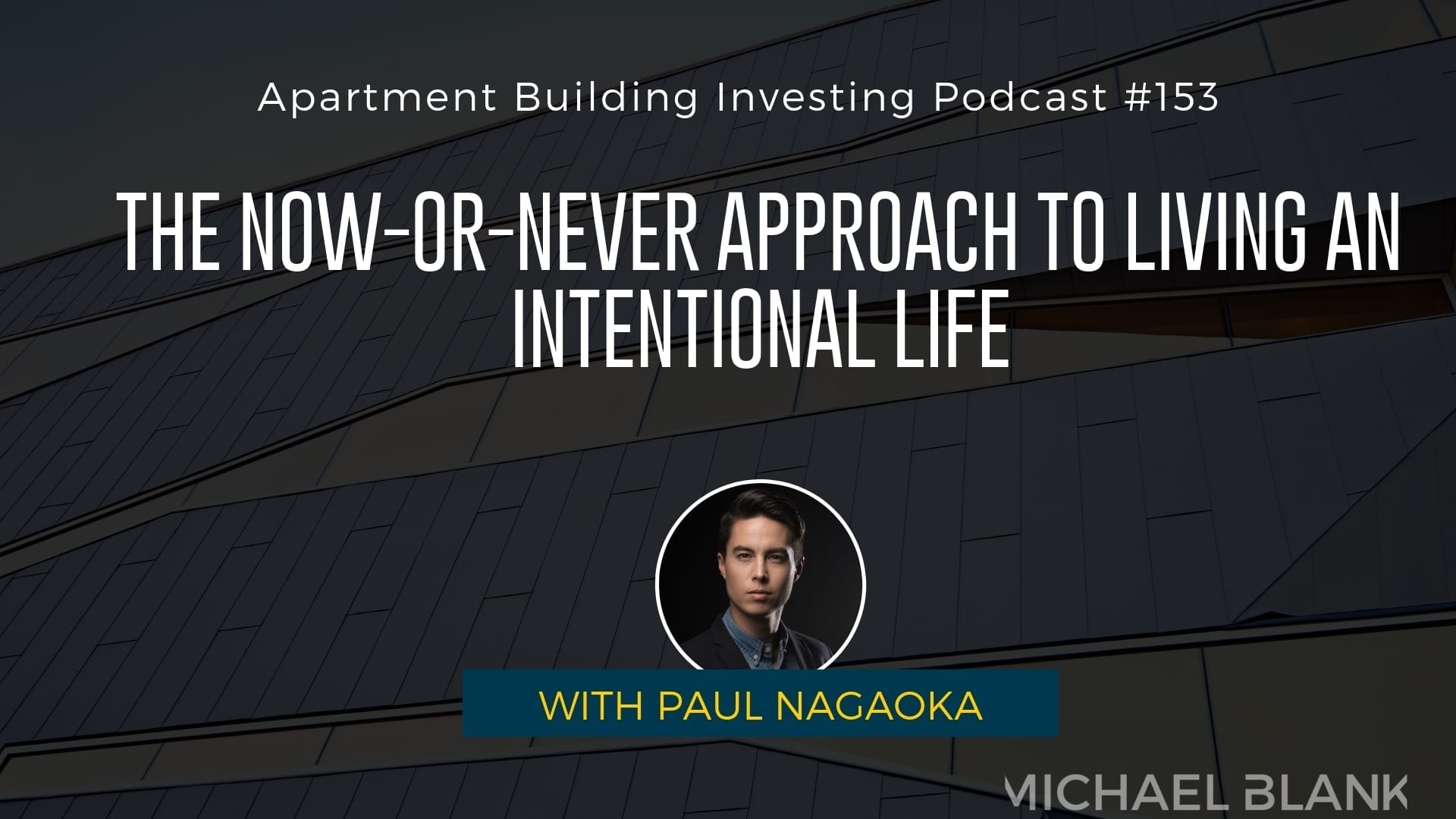 MB 153: The Now-or-Never Approach to Living an Intentional Life – With Paul Nagaoka