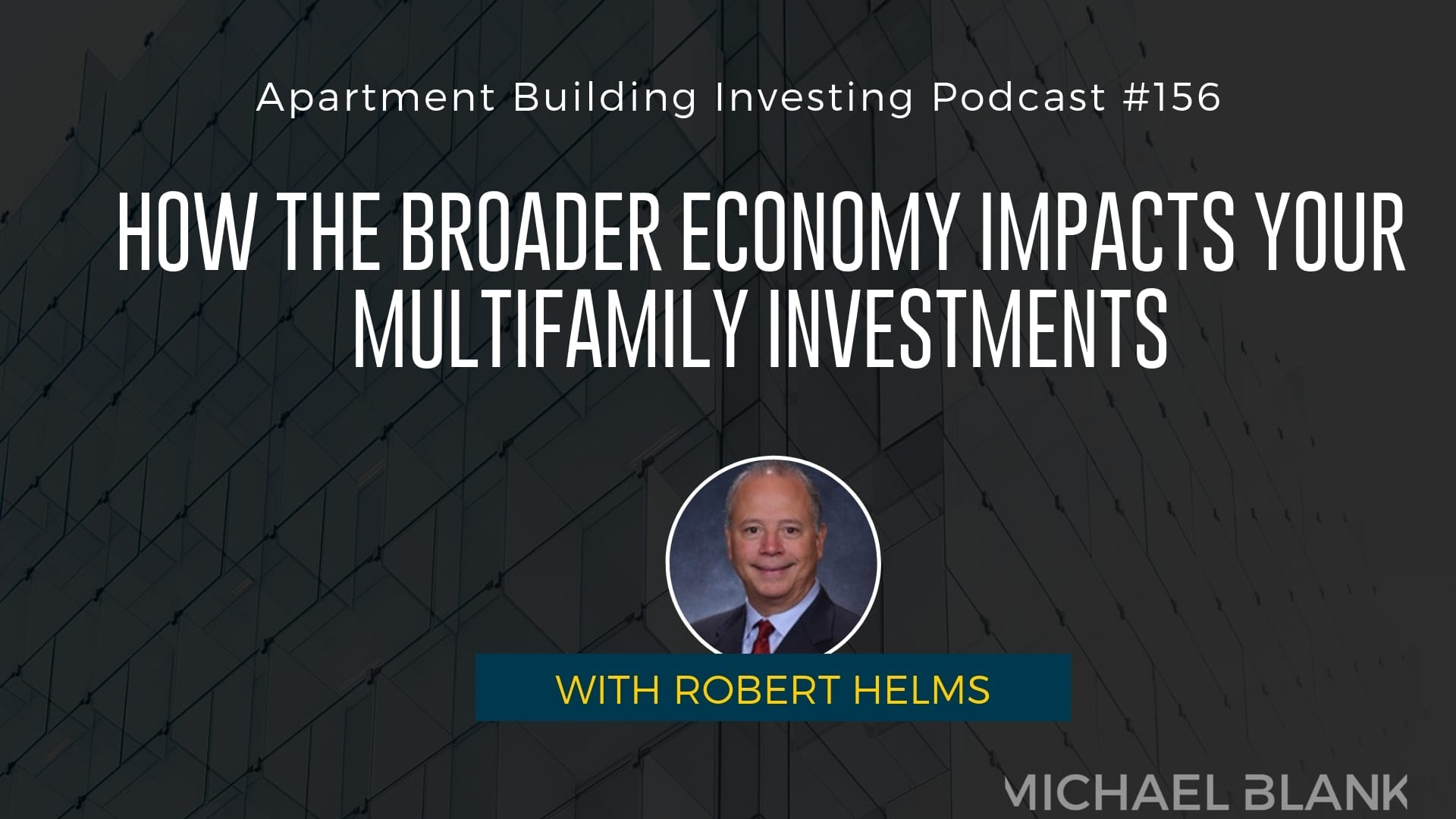 MB 156: How the Broader Economy Impacts Your Multifamily Investments – With Robert Helms
