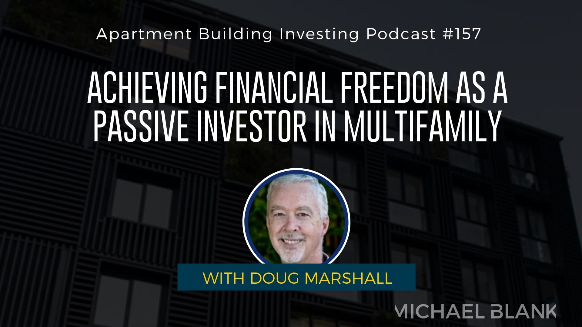 MB 157: Achieving Financial Freedom as a Passive Investor in Multifamily – With Doug Marshall