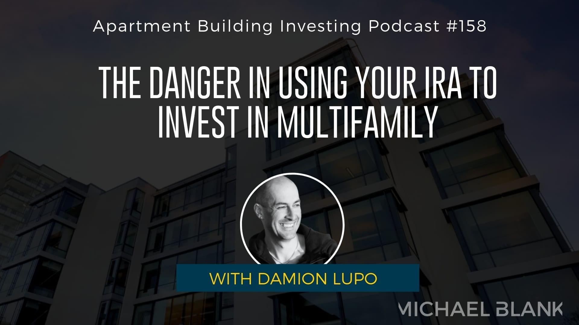 MB 158: The Danger in Using Your IRA to Invest in Multifamily – With Damion Lupo