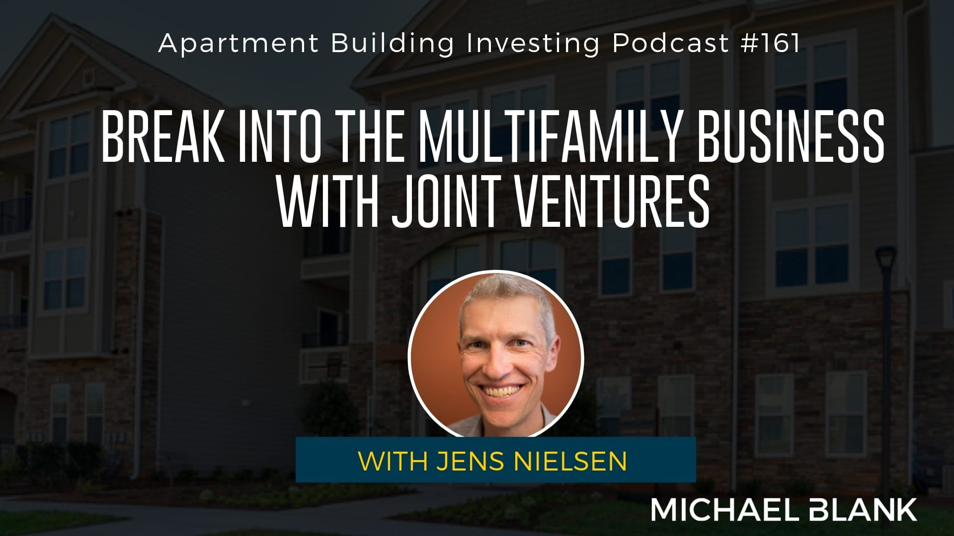 MB 161: Break into the Multifamily Business with Joint Ventures – With Jens Nielsen