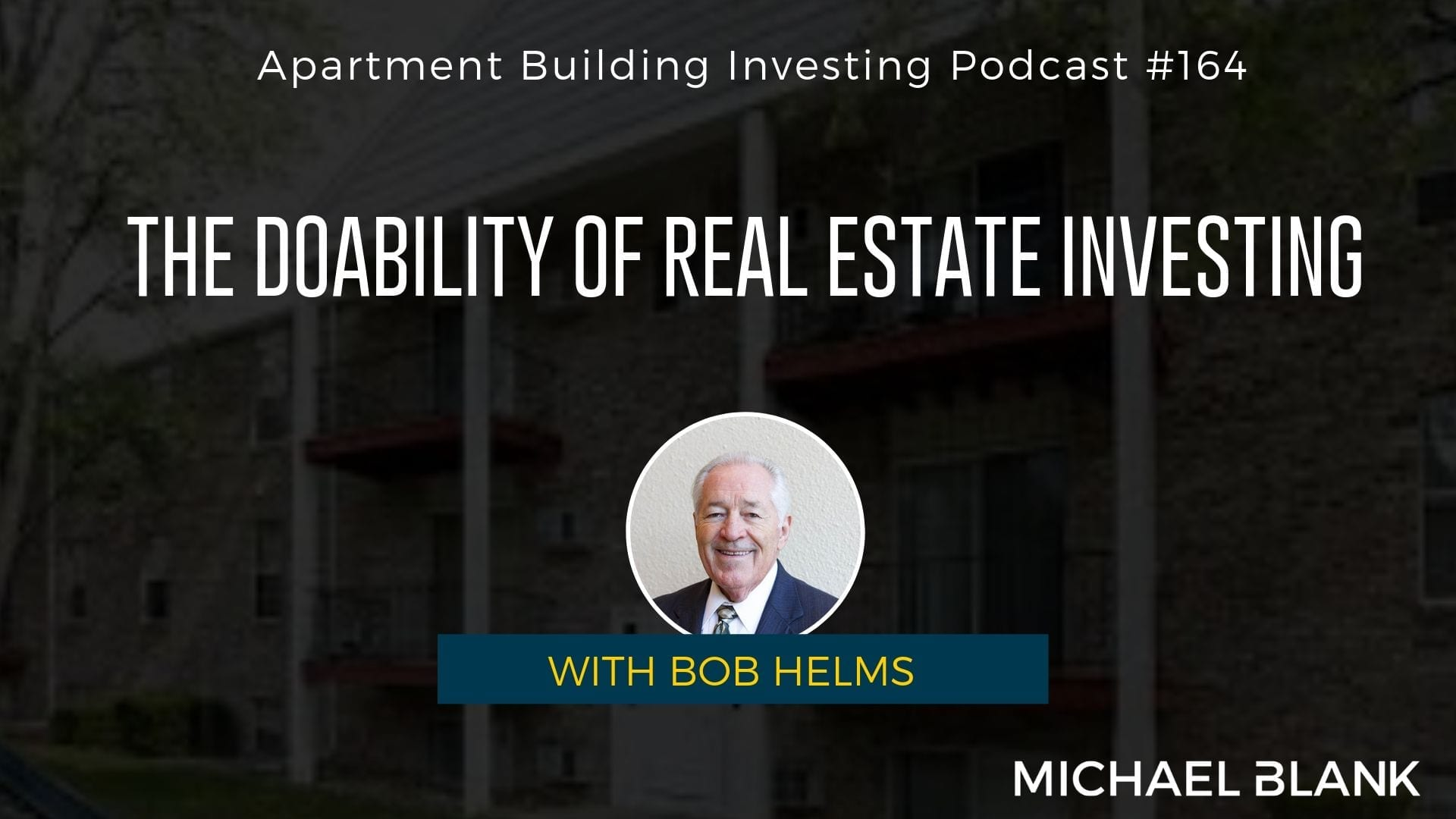 MB 164: The Doability of Real Estate Investing – With Bob Helms