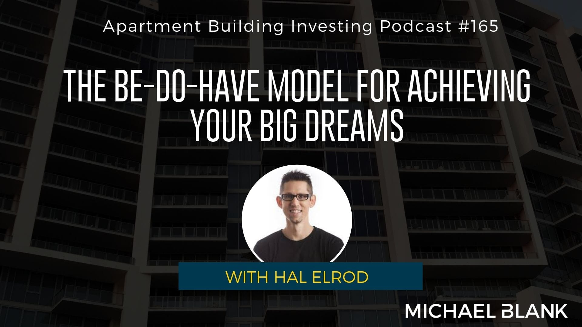 MB 165: The BE-DO-HAVE Model for Achieving Your Big Dreams – With Hal Elrod