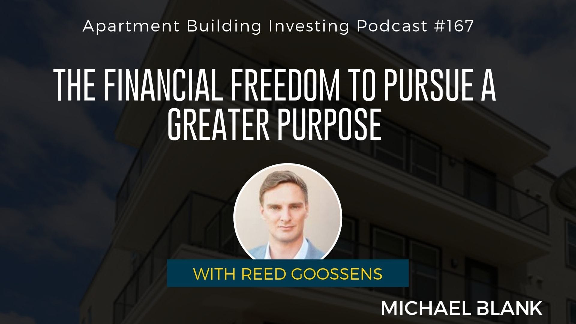 MB 167: The Financial Freedom to Pursue a Greater Purpose – With Reed Goossens