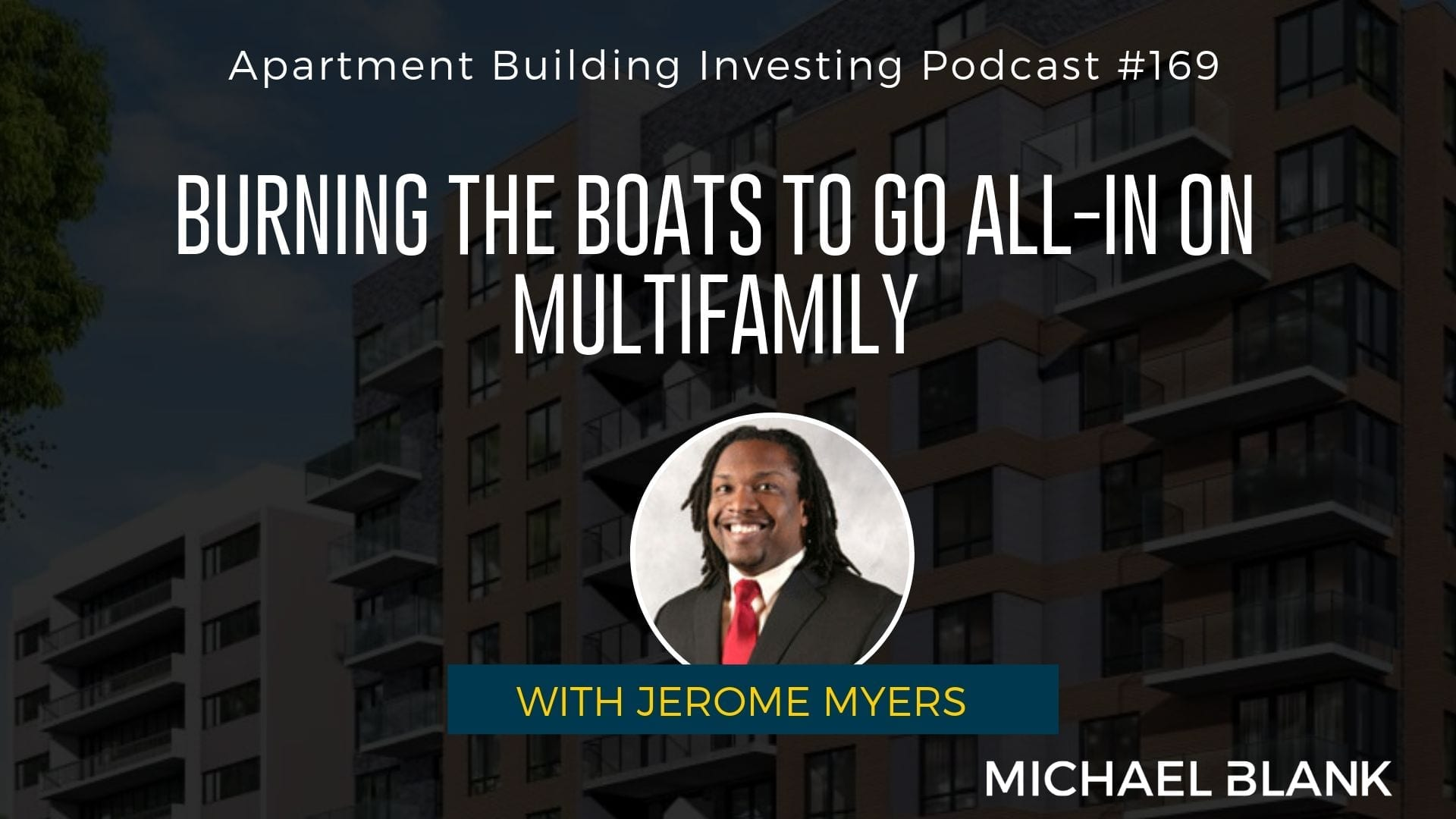MB 169: Burning the Boats to Go All-In on Multifamily – With Jerome Myers