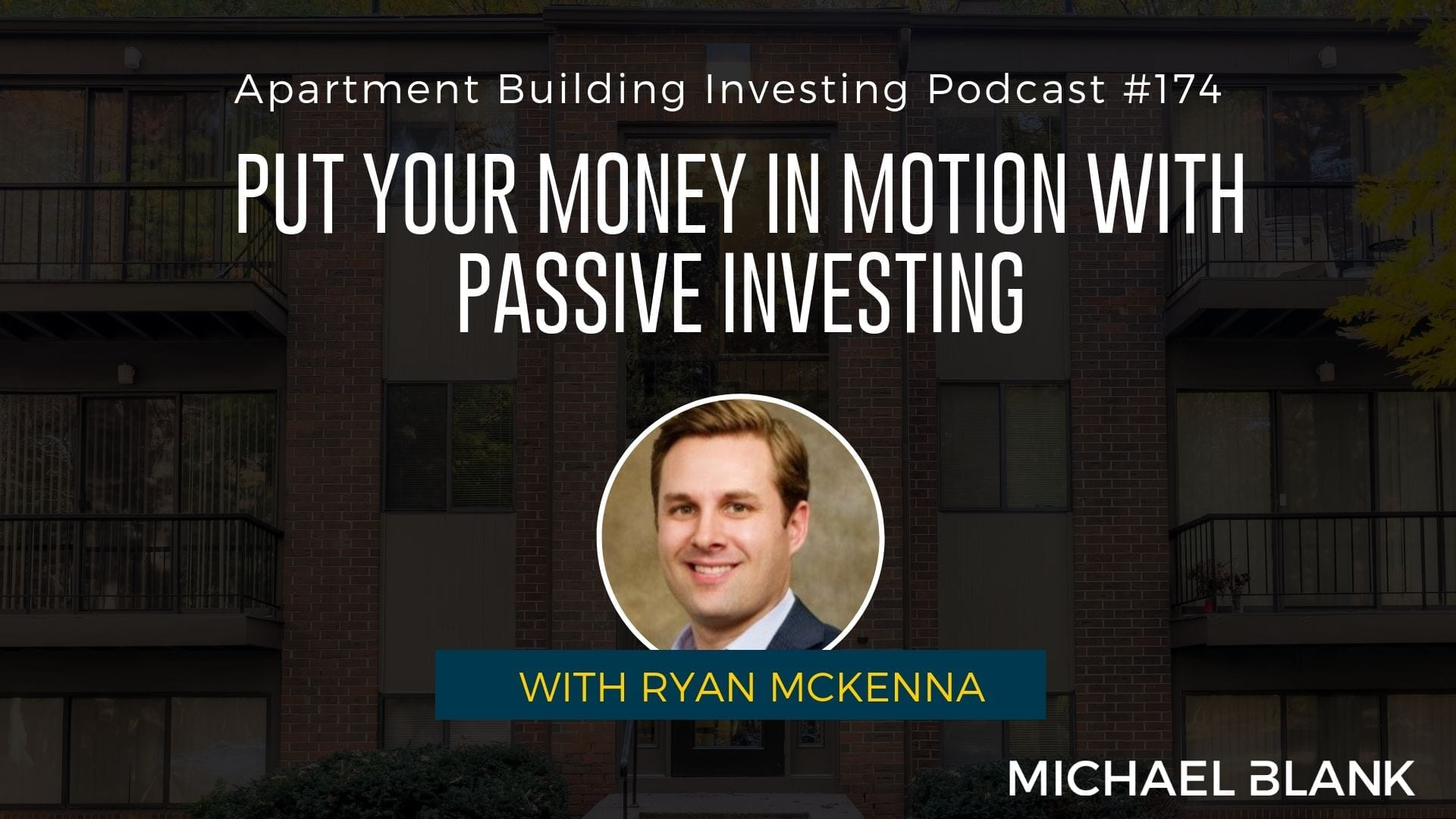 MB 174: Put Your Money in Motion with Passive Investing – With Ryan McKenna