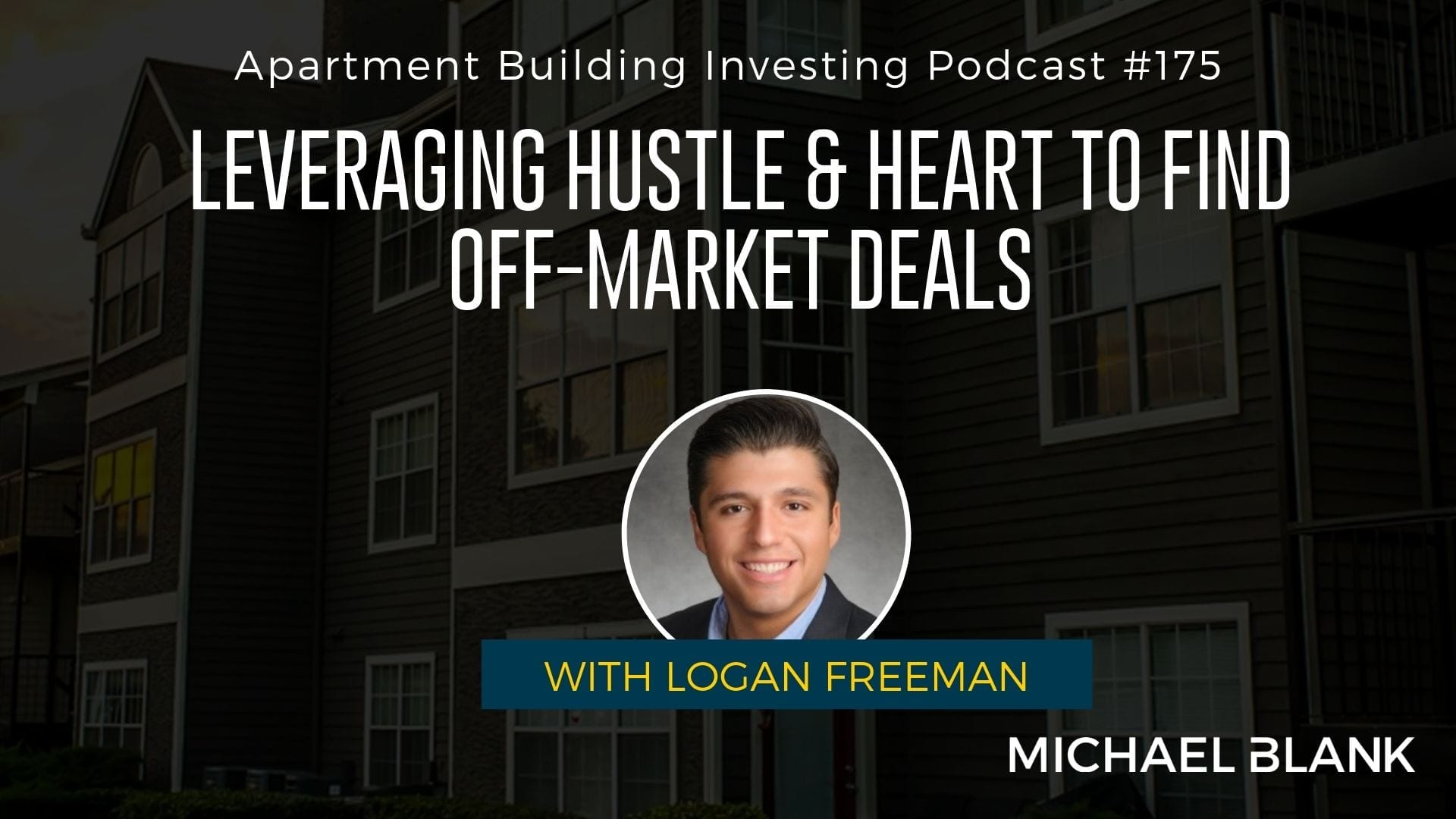 MB 175: Leveraging Hustle & Heart to Find Off-Market Deals – With Logan Freeman