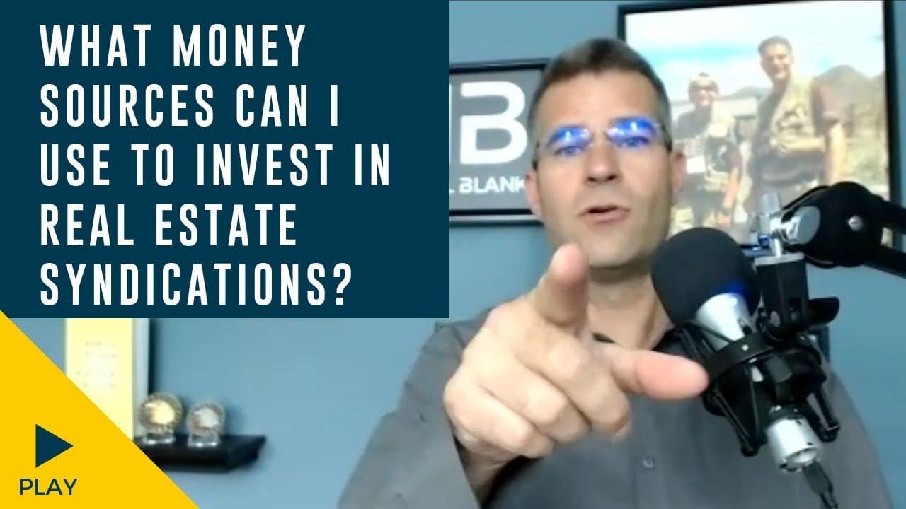 What Money Sources Can I Use to Invest in Real Estate Syndications?