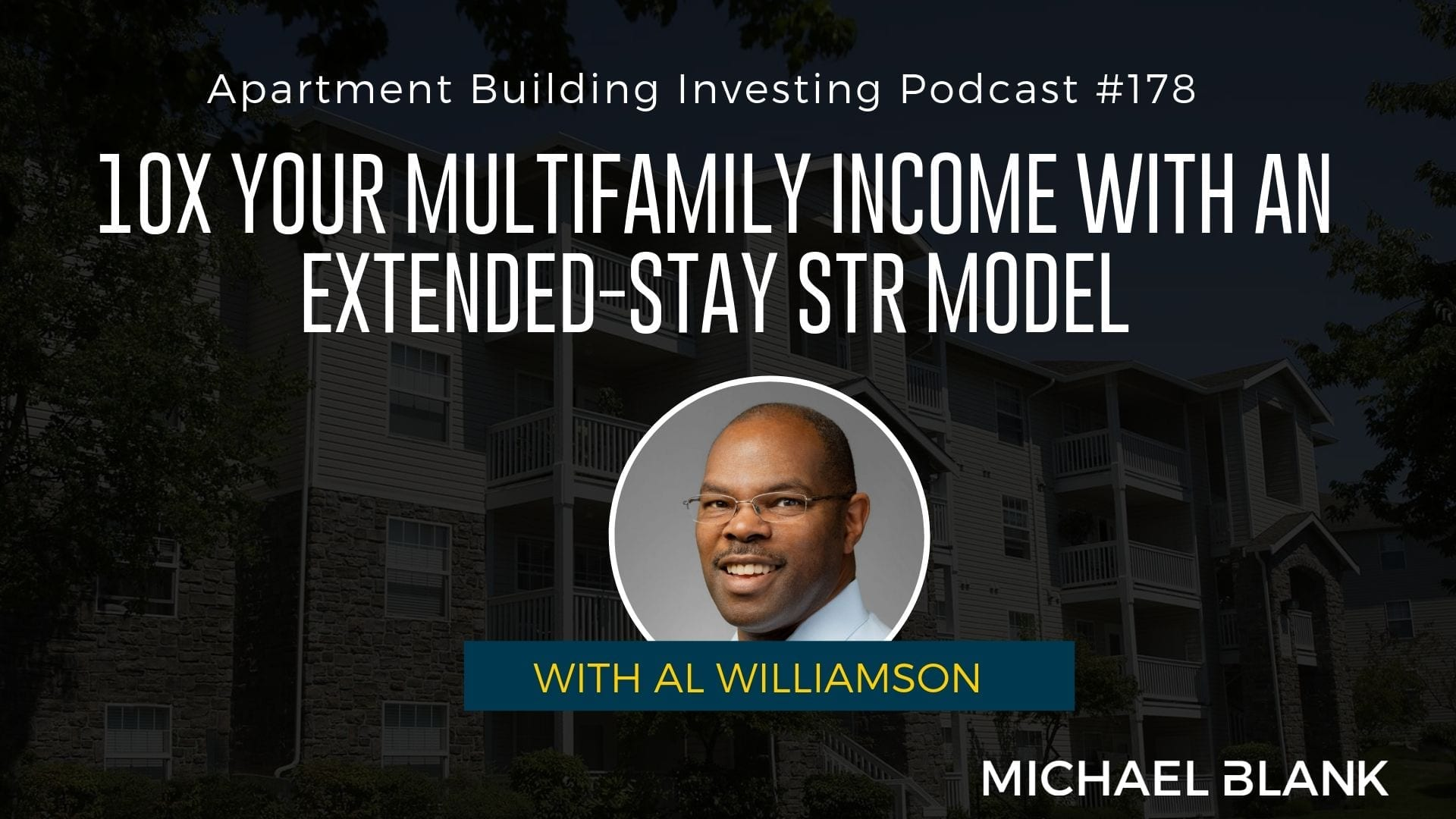 MB 178: 10X Your Multifamily Income with an Extended-Stay STR Model – With Al Williamson