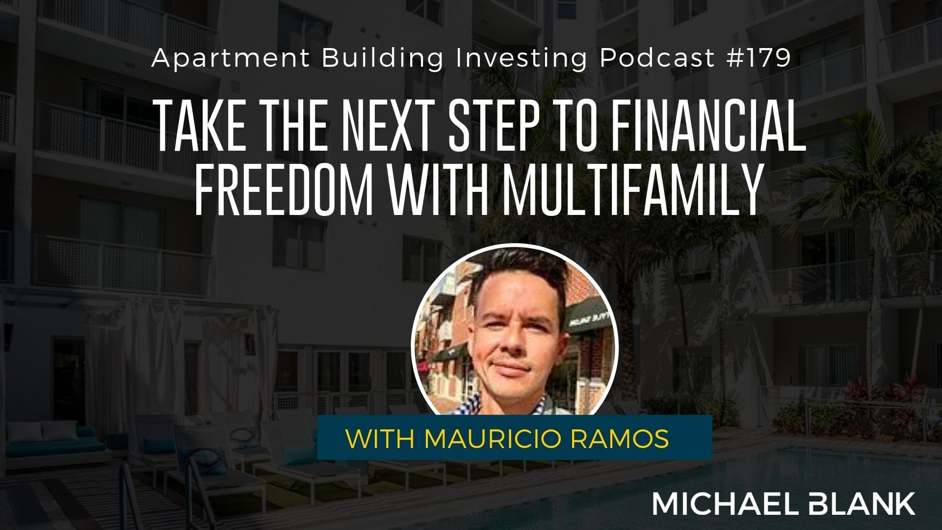 MB 179: Take the Next Step to Financial Freedom with Multifamily – With Mauricio Ramos