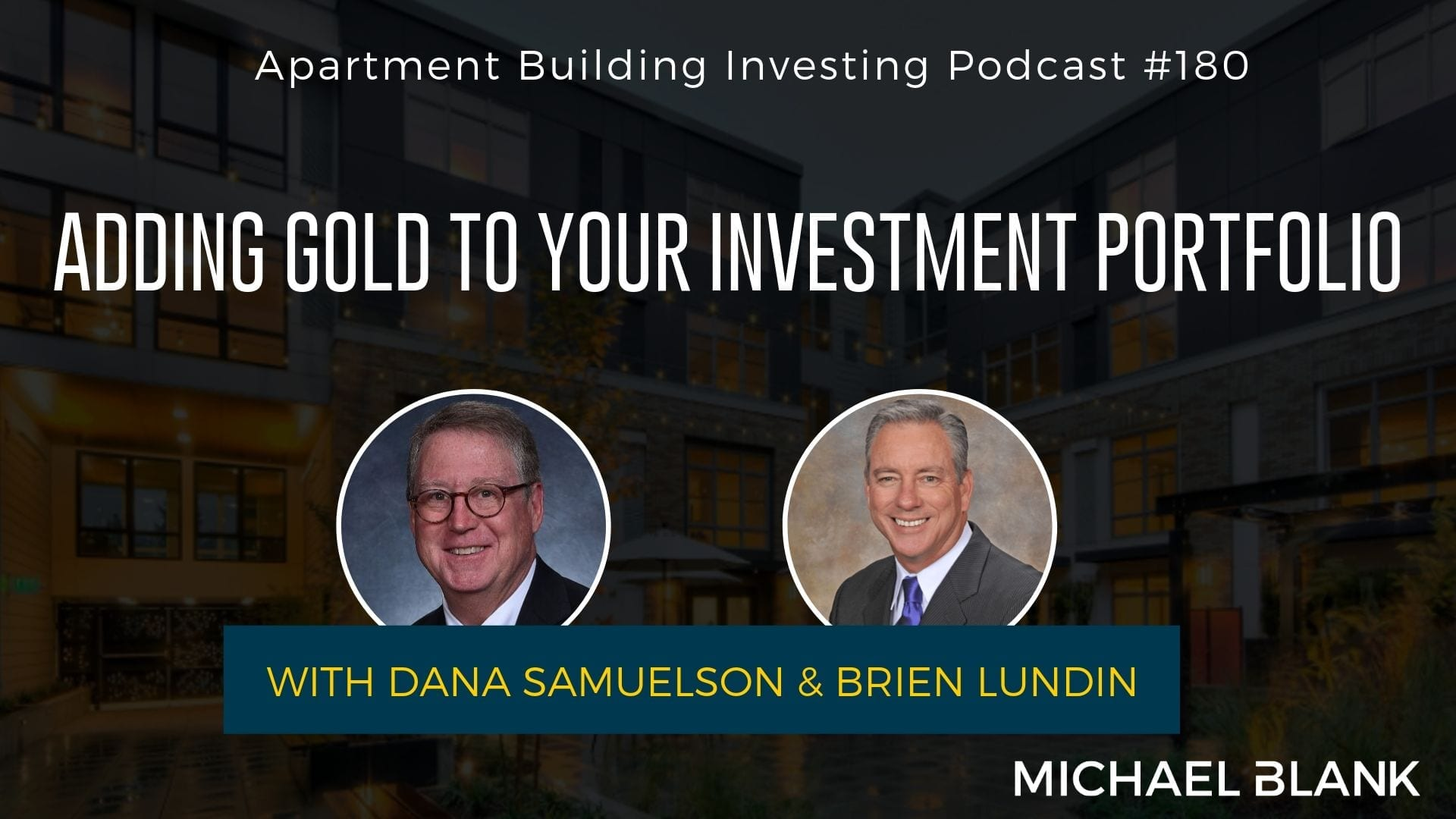 MB 180: Adding Gold to Your Investment Portfolio – With Dana Samuelson & Brien Lundin