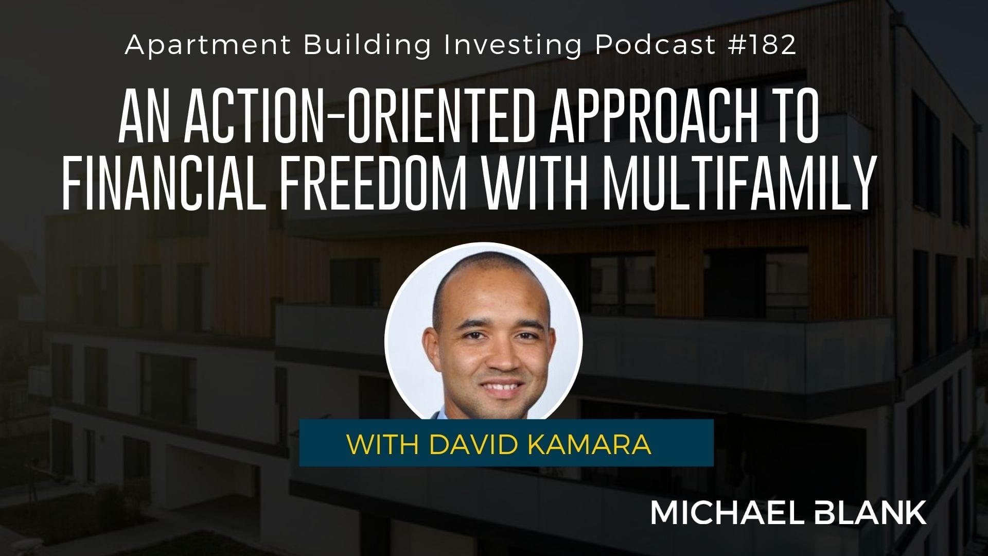 MB 182: An Action-Oriented Approach to Financial Freedom with Multifamily – With David Kamara