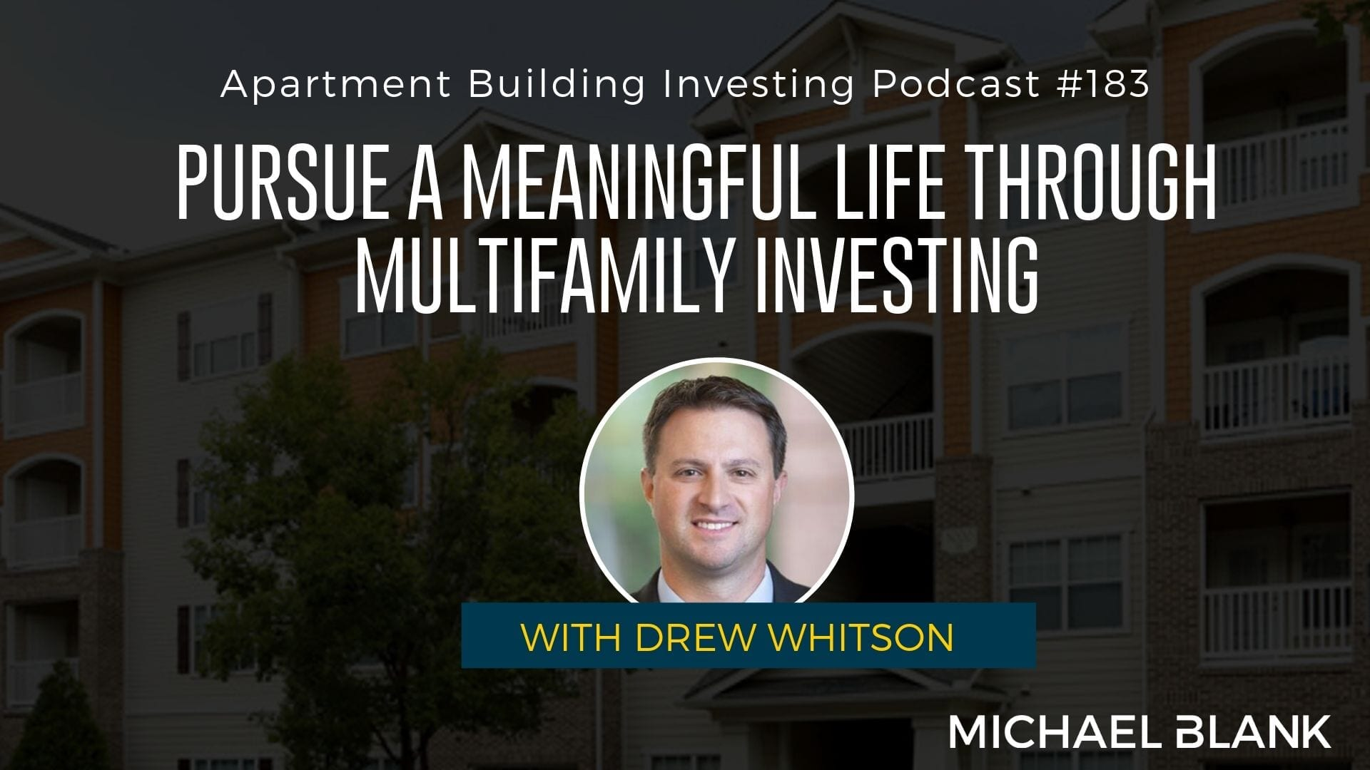 MB 183: Pursue a Meaningful Life Through Multifamily Investing – With Drew Whitson